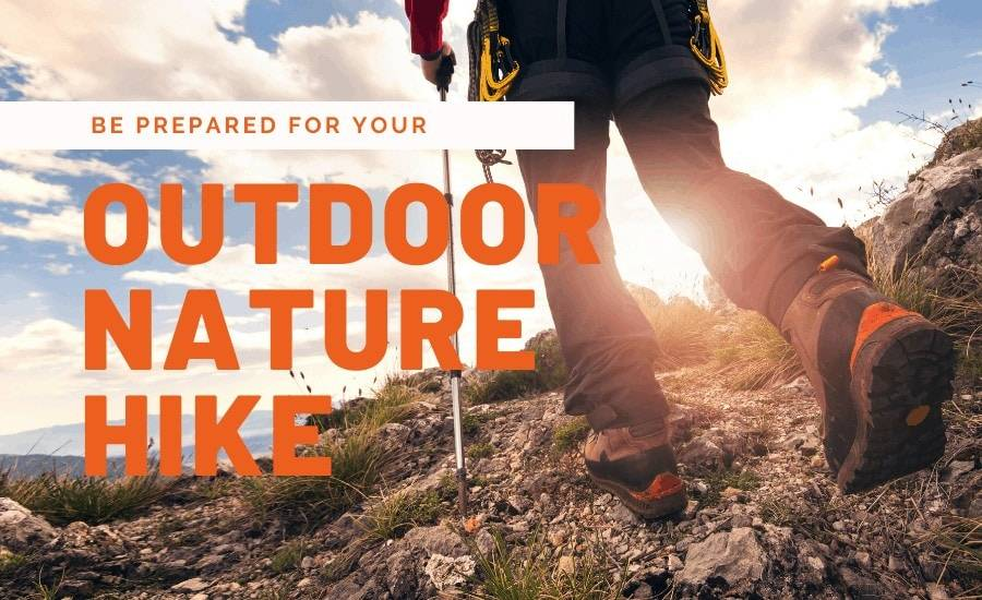 be prepared for your outdoor nature hike.